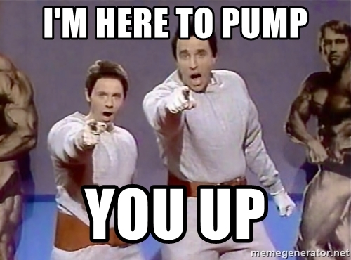 im-here-to-pump-you-up